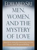 Men, Women, and the Mystery of Love: Practical Insights from John Paul II's Love and Responsibility