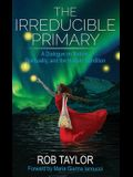 The Irreducible Primary: Nature, Spirituality, and the Human Condition