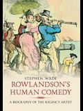 Rowlandson's Human Comedy: A Biography of the Regency Artist