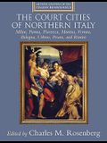 The Court Cities of Northern Italy: Milan, Parma, Piacenza, Mantua, Ferrara, Bologna, Urbino, Pesaro, and Rimini