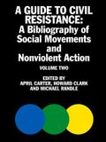 A Guide to Civil Resistance: A Bibliography of People Power and Nonviolent Protest, Volume Two