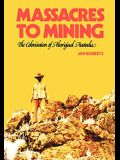 Massacres to Mining: The Colonisation of Aboriginal Australia