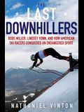 The Last Downhillers: Bode Miller, Lindsey Vonn, and How American Ski Racers Conquered an Endangered Sport