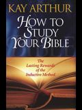 How to Study Your Bible: The Lasting Rewards of the Inductive Method