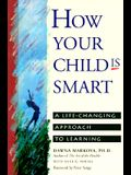How Your Child Is Smart: A Life-Changing Approach to Learning