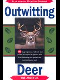 Outwitting Deer: 101 Truly Ingenious Methods and Proven Techniques to Prevent Deer from Devouring Your Garden and Destroying Your Yard