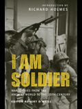 I Am Soldier: War Stories from the Ancient World to the 20th Century