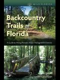 Backcountry Trails of Florida: A Guide to Hiking Florida's Water Management Districts
