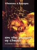 On the Passion of Christ: According to the Four Evangelists: Prayers and Meditations