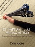 The Train-Of-Thought Writing Method: Practical, User-Friendly Help for Beginning Writers