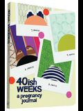 40ish Weeks: A Pregnancy Journal (Pregnancy Books, Pregnancy Gifts, First Time Mom Journals, Motherhood Books)
