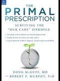The Primal Prescription: Surviving the sick Care Sinkhole