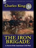 The Iron Brigade: A Novel of the American Civil War