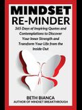Mindset Re-Minder: 365 Days of Inspiring Quotes and Contemplations to Discover Your Inner Strength and Transform Your Life from the Insid