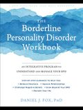 The Borderline Personality Disorder Workbook: An Integrative Program to Understand and Manage Your Bpd