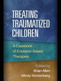 Treating Traumatized Children: A Casebook of Evidence-Based Therapies