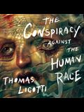 The Conspiracy Against the Human Race Lib/E: A Contrivance of Horror