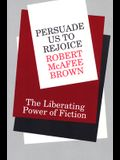 Persuade Us to Rejoice: The Liberating Power of Fiction