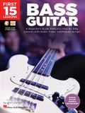 First 15 Lessons - Bass Guitar: A Beginner's Guide, Featuring Step-By-Step Lessons with Audio, Video, and Popular Songs!