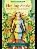 Healing Magic: A Green Witch Guidebook to Conscious Living