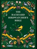 The Backyard Birdwatcher's Bible: Birds, Behaviors, Habitats, Identification, Art & Other Home Crafts
