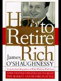 How to Retire Rich: Time-Tested Strategies to Beat the Market and Retire in Style