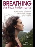 Breathing for Peak Performance: Functional Exercises for Dance, Yoga, and Pilates