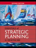 Essentials of Strategic Planning in Healthcare, Second Edition