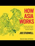 How Asia Works Lib/E: Success and Failure in the World's Most Dynamic Region