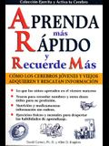 Aprenda Mas Rapido y Recuerde Mas: Learn Faster and Remember More. How the Brain Has Control of Information