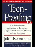 Teen-Proofing: A Revolutionary Approach to Fostering Reponsible Decision Making in Your Teenager