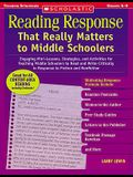 Reading Response That Really Matters to Middle Schoolers: Engaging Mini-Lessons, Strategies, and Activities for Teaching Middle Schoolers to Read and