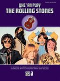 Uke 'An Play the Rolling Stones: 19 Stones Classics Arranged for Ukulele, Complete with Authentic Riffs and Solos!