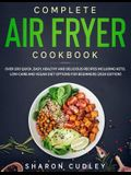 Complete Air Fryer Cookbook: Over 200 Quick, Easy, Healthy and Delicious Recipes including Keto, Low-Carb and Vegan Diet Options for Beginners (202