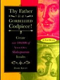 Thy Father Is a Gorbellied Codpiece: Create over 100,000 of Your Own Shakespearean Insults