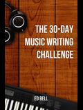 The 30-Day Music Writing Challenge: Transform Your Songwriting Composition Skills in Only 30 Days