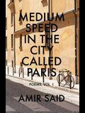 Medium Speed in the City Called Paris: Poems, Vol. 1