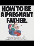 How To Be A Pregnant Father