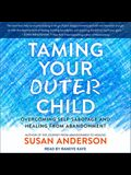 Taming Your Outer Child Lib/E: Overcoming Self-Sabotage and Healing from Abandonment