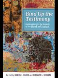 Bind Up the Testimony: Exploration in the Genesis of the Book of Isaiah