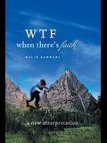 Wtf When There's Faith: A New Interpretation