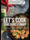 Let's Cook Something Yummy! Your Recipes Blank Cookbook