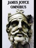 James Joyce Omnibus (Complete and Unabridged): A Portrait of the Artist as a Young Man, Ulysses, Dubliners, Chamber Music