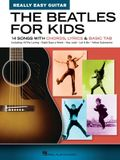 The Beatles for Kids - Really Easy Guitar Series: 14 Songs with Chords, Lyrics & Basic Tab: 14 Songs with Chords, Lyrics & Basic Tab