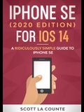 iPhone SE (2020 Edition) For iOS 14: A Ridiculously Simple Guide To iPhone SE