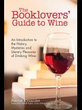 The Booklovers' Guide to Wine: A Celebration of the History, the Mysteries and the Literary Pleasures of Drinking Wine (Wine Book, Wine Guide, and fo