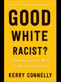 Good* White Racist: Confronting Your Role in Racial Injustice