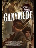 Ganymede: A Novel of the Clockwork Century
