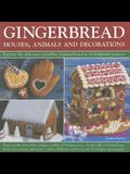 Gingerbread: Houses, Animals and Decorations: Explore the Delicious Versatility of Gingerbread in 24 Delightful Projects
