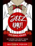 Jeez Dad! 101 Dad Jokes So Cringe You Won't Make it Past The First Page!